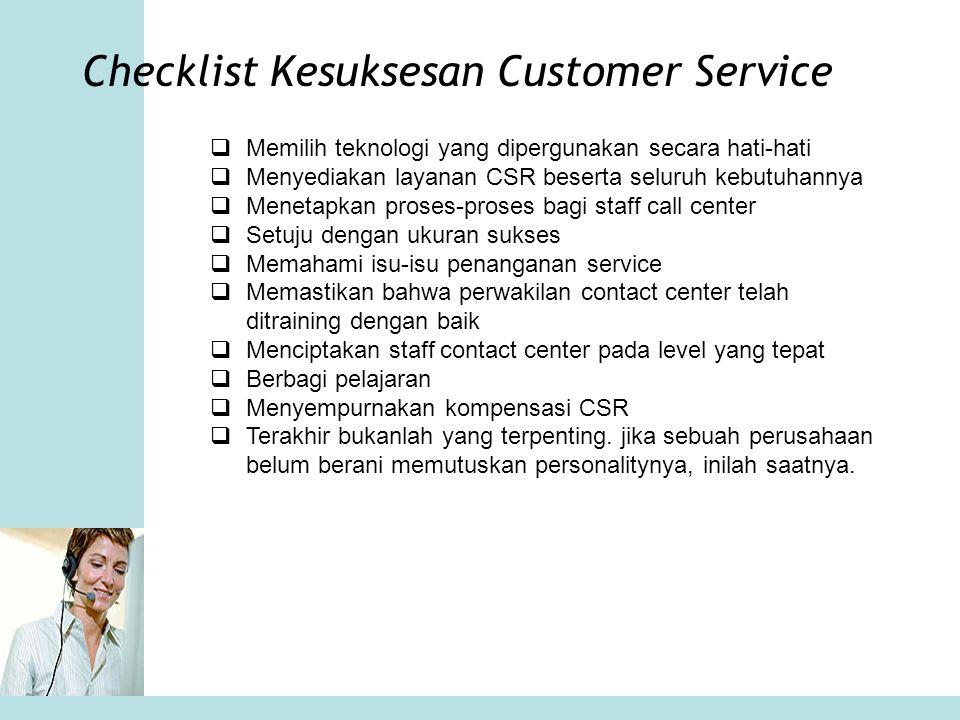 Checklist Kesuksesan Customer Service  Memilih teknologi yang dipergunakan secara hati-hati  Menyediakan layanan CSR beserta seluruh kebutuhannya 