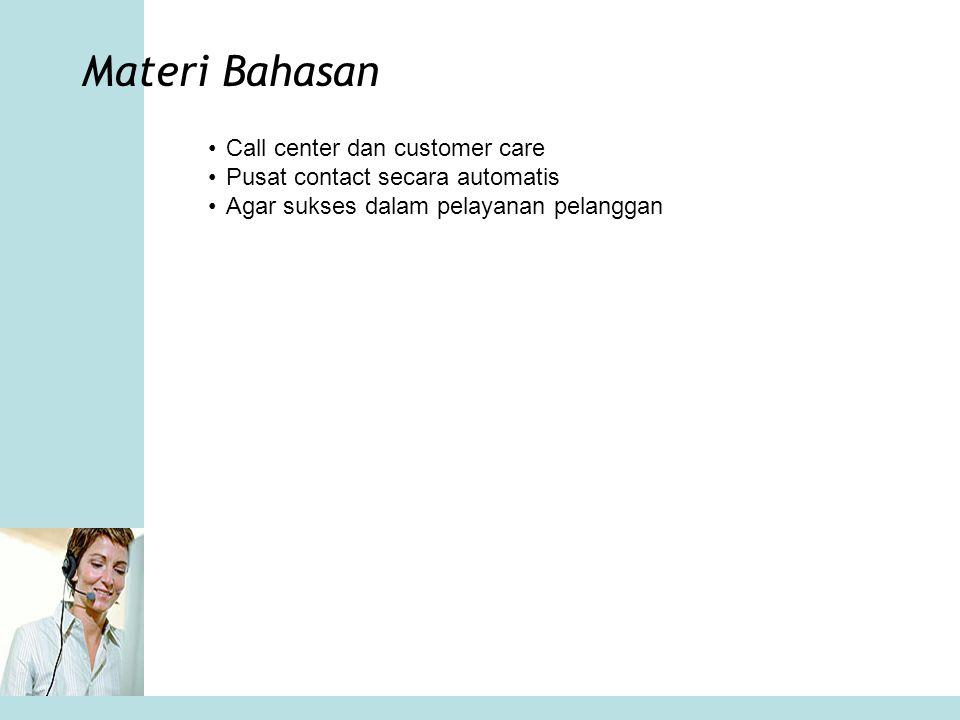 Materi Bahasan •Call center dan customer care •Pusat contact secara automatis •Agar sukses dalam pelayanan pelanggan