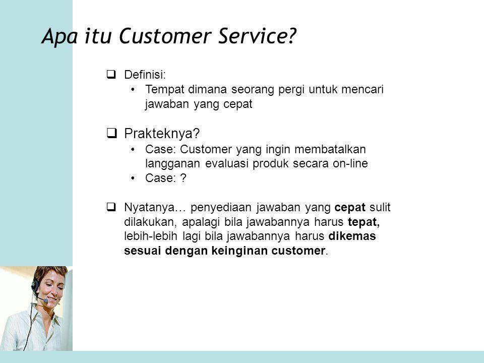 Apa itu Customer Service?  Definisi: •Tempat dimana seorang pergi untuk mencari jawaban yang cepat  Prakteknya? •Case: Customer yang ingin membatalk