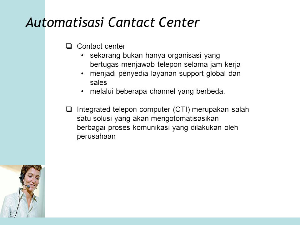 Automatisasi Cantact Center  Contact center •sekarang bukan hanya organisasi yang bertugas menjawab telepon selama jam kerja •menjadi penyedia layana