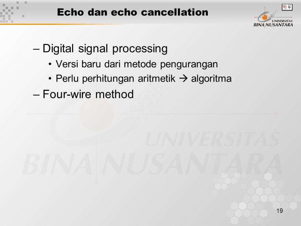 19 –Digital signal processing •Versi baru dari metode pengurangan •Perlu perhitungan aritmetik  algoritma –Four-wire method Echo dan echo cancellatio