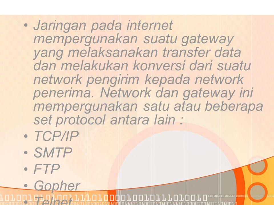•J•Jaringan pada internet mempergunakan suatu gateway yang melaksanakan transfer data dan melakukan konversi dari suatu network pengirim kepada network penerima.