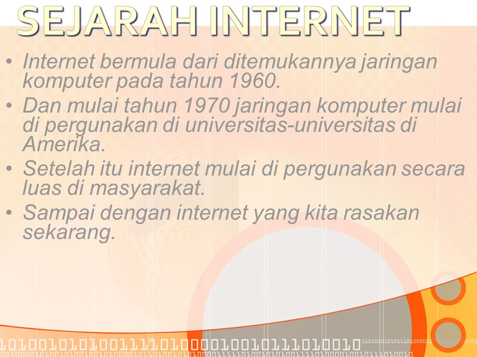 •Internet bermula dari ditemukannya jaringan komputer pada tahun 1960.