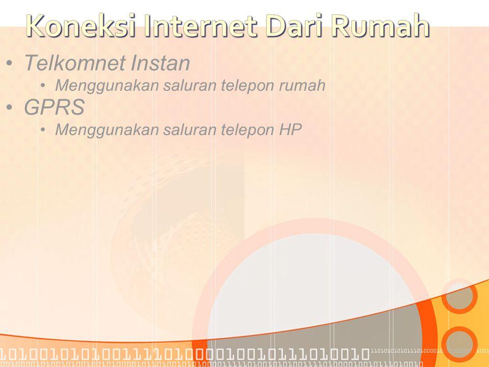 •T•Telkomnet Instan •M•Menggunakan saluran telepon rumah •G•GPRS •M•Menggunakan saluran telepon HP