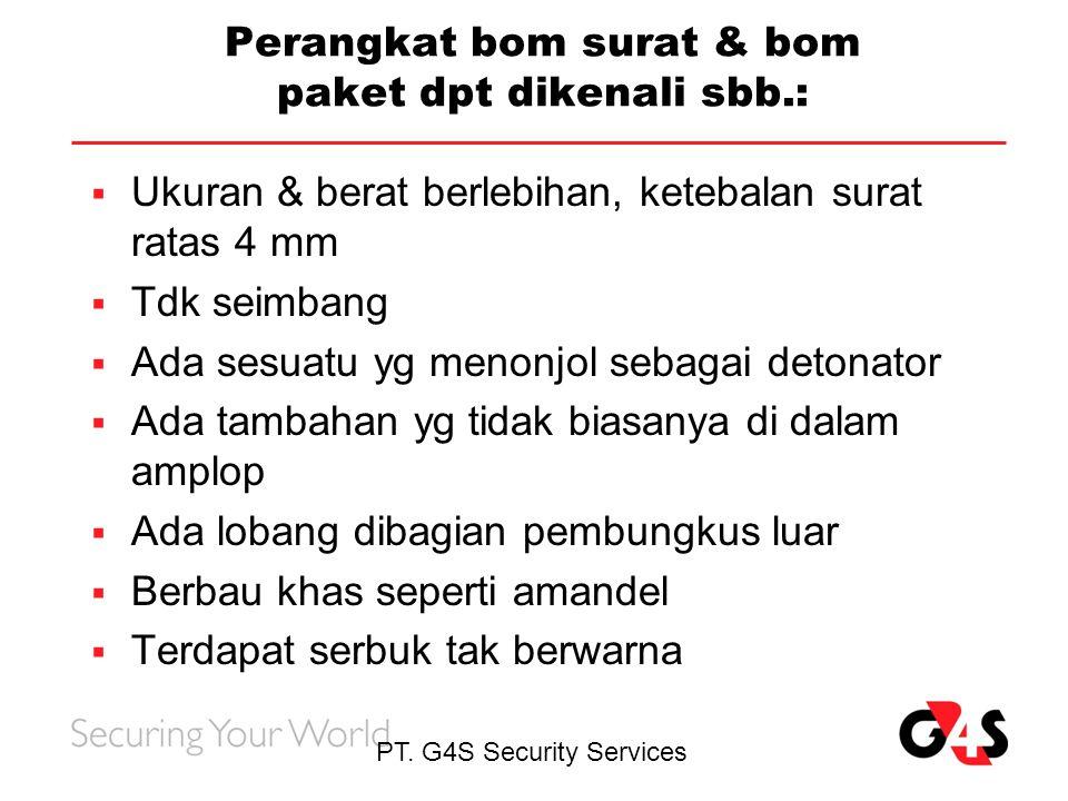 PT. G4S Security Services Perangkat bom surat & bom paket dpt dikenali sbb.:  Ukuran & berat berlebihan, ketebalan surat ratas 4 mm  Tdk seimbang 