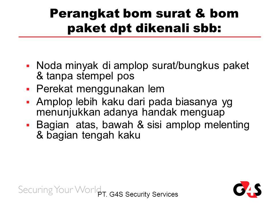 PT. G4S Security Services Perangkat bom surat & bom paket dpt dikenali sbb:  Noda minyak di amplop surat/bungkus paket & tanpa stempel pos  Perekat