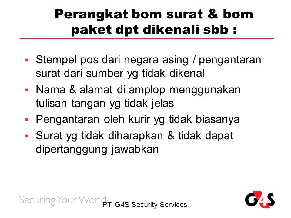 PT. G4S Security Services Perangkat bom surat & bom paket dpt dikenali sbb :  Stempel pos dari negara asing / pengantaran surat dari sumber yg tidak