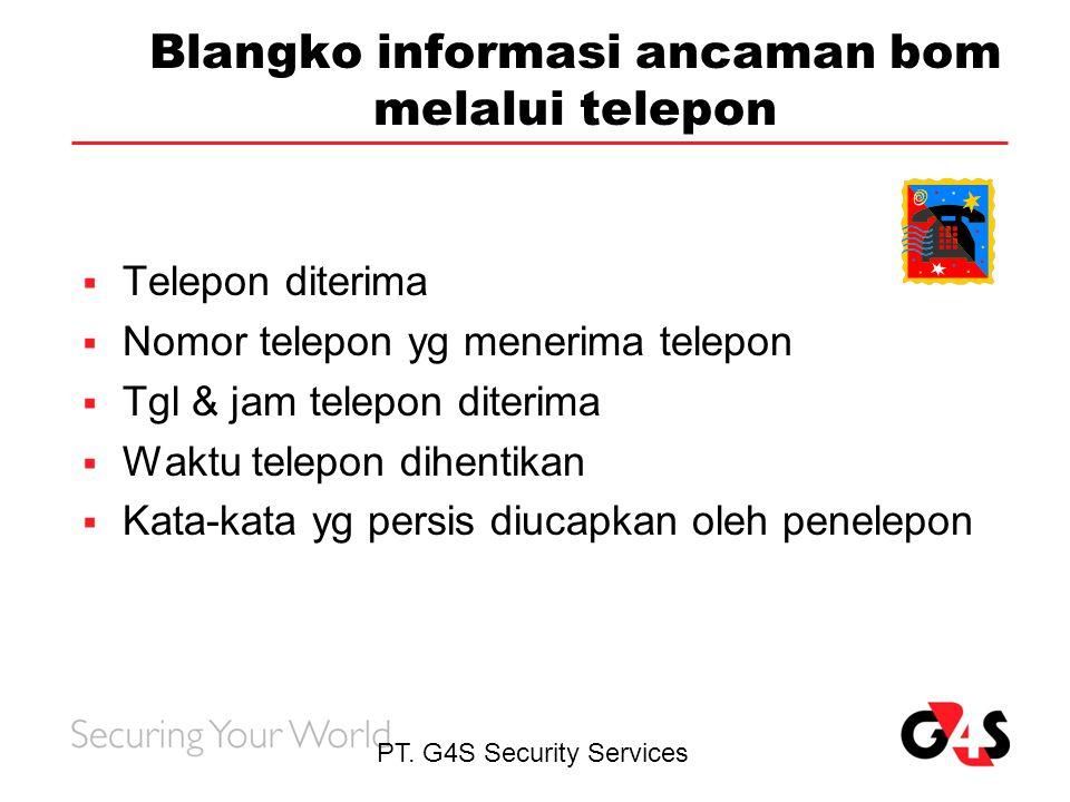 PT. G4S Security Services Blangko informasi ancaman bom melalui telepon  Telepon diterima  Nomor telepon yg menerima telepon  Tgl & jam telepon dit