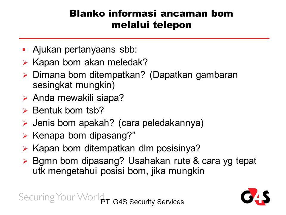 PT. G4S Security Services Blanko informasi ancaman bom melalui telepon  Ajukan pertanyaans sbb:  Kapan bom akan meledak?  Dimana bom ditempatkan? (
