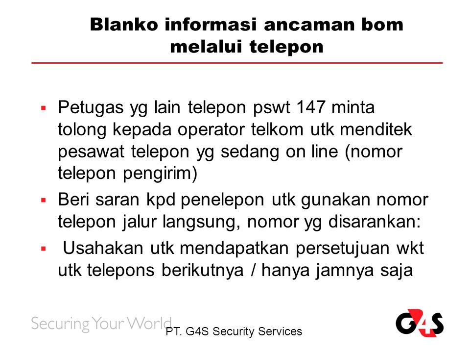 PT. G4S Security Services Blanko informasi ancaman bom melalui telepon  Petugas yg lain telepon pswt 147 minta tolong kepada operator telkom utk mend