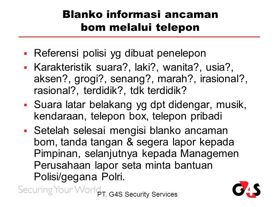 PT. G4S Security Services Blanko informasi ancaman bom melalui telepon  Referensi polisi yg dibuat penelepon  Karakteristik suara?, laki?, wanita?,