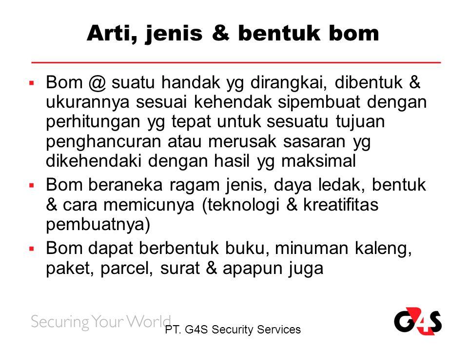 PT. G4S Security Services Arti, jenis & bentuk bom  Bom @ suatu handak yg dirangkai, dibentuk & ukurannya sesuai kehendak sipembuat dengan perhitunga