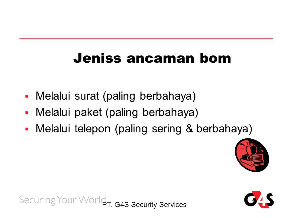 PT. G4S Security Services Jeniss ancaman bom  Melalui surat (paling berbahaya)  Melalui paket (paling berbahaya)  Melalui telepon (paling sering &