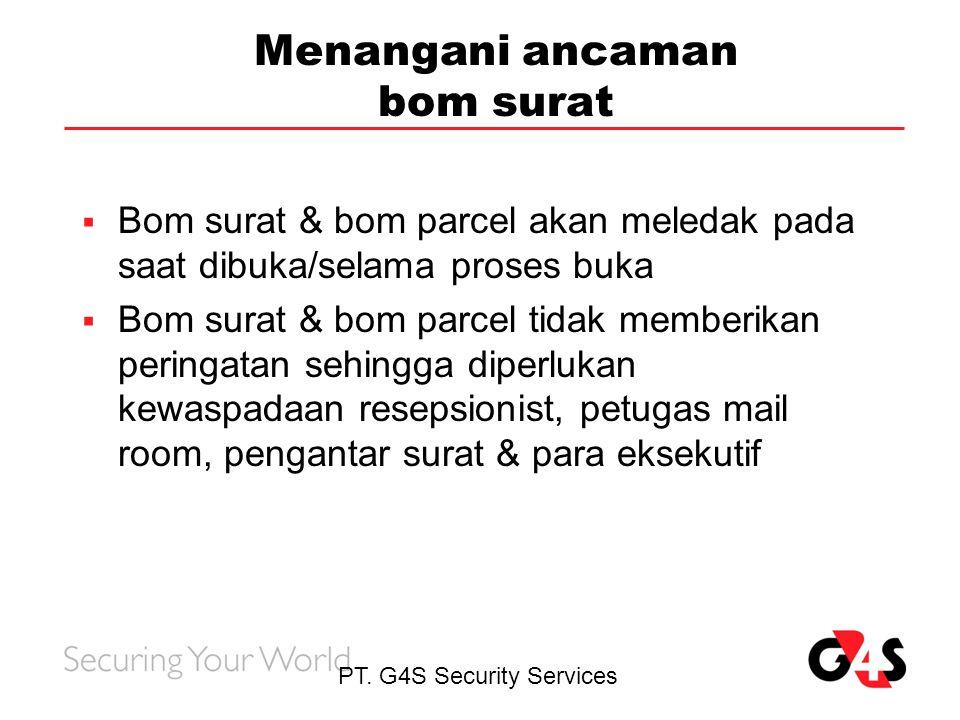 PT. G4S Security Services Menangani ancaman bom surat  Bom surat & bom parcel akan meledak pada saat dibuka/selama proses buka  Bom surat & bom parc