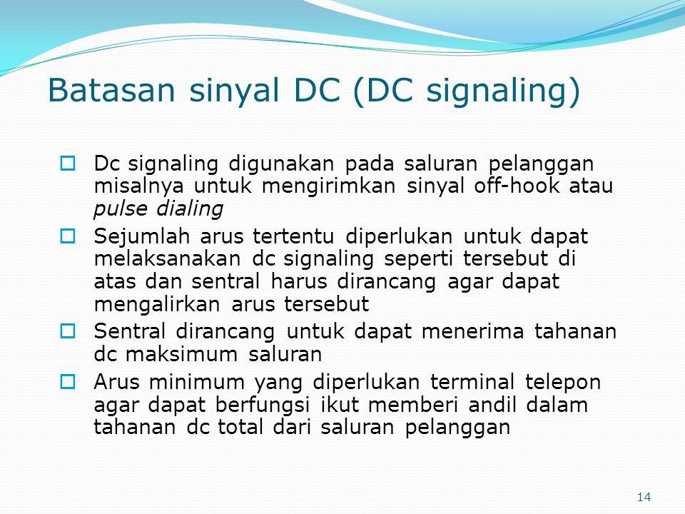 14 Batasan sinyal DC (DC signaling)  Dc signaling digunakan pada saluran pelanggan misalnya untuk mengirimkan sinyal off-hook atau pulse dialing  Se