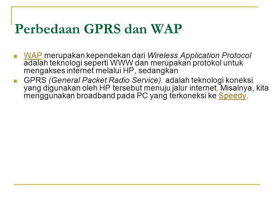 Perbedaan GPRS dan WAP  WAP merupakan kependekan dari Wireless Application Protocol adalah teknologi seperti WWW dan merupakan protokol untuk mengaks