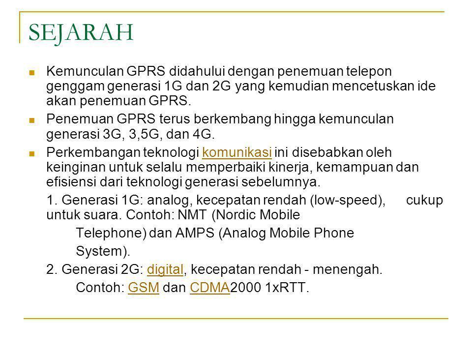 SEJARAH  Kemunculan GPRS didahului dengan penemuan telepon genggam generasi 1G dan 2G yang kemudian mencetuskan ide akan penemuan GPRS.  Penemuan GP