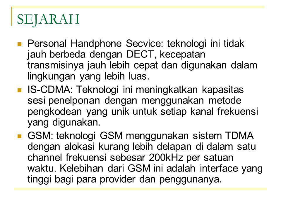 SEJARAH  Personal Handphone Secvice: teknologi ini tidak jauh berbeda dengan DECT, kecepatan transmisinya jauh lebih cepat dan digunakan dalam lingku