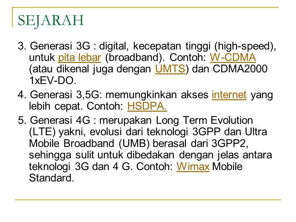 SEJARAH 3. Generasi 3G : digital, kecepatan tinggi (high-speed), untuk pita lebar (broadband). Contoh: W-CDMA (atau dikenal juga dengan UMTS) dan CDMA