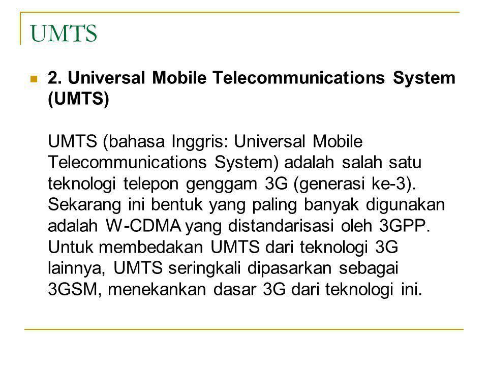 UMTS  2. Universal Mobile Telecommunications System (UMTS) UMTS (bahasa Inggris: Universal Mobile Telecommunications System) adalah salah satu teknol