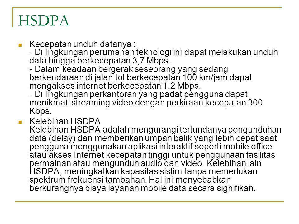 HSDPA  Kecepatan unduh datanya : - Di lingkungan perumahan teknologi ini dapat melakukan unduh data hingga berkecepatan 3,7 Mbps. - Dalam keadaan ber