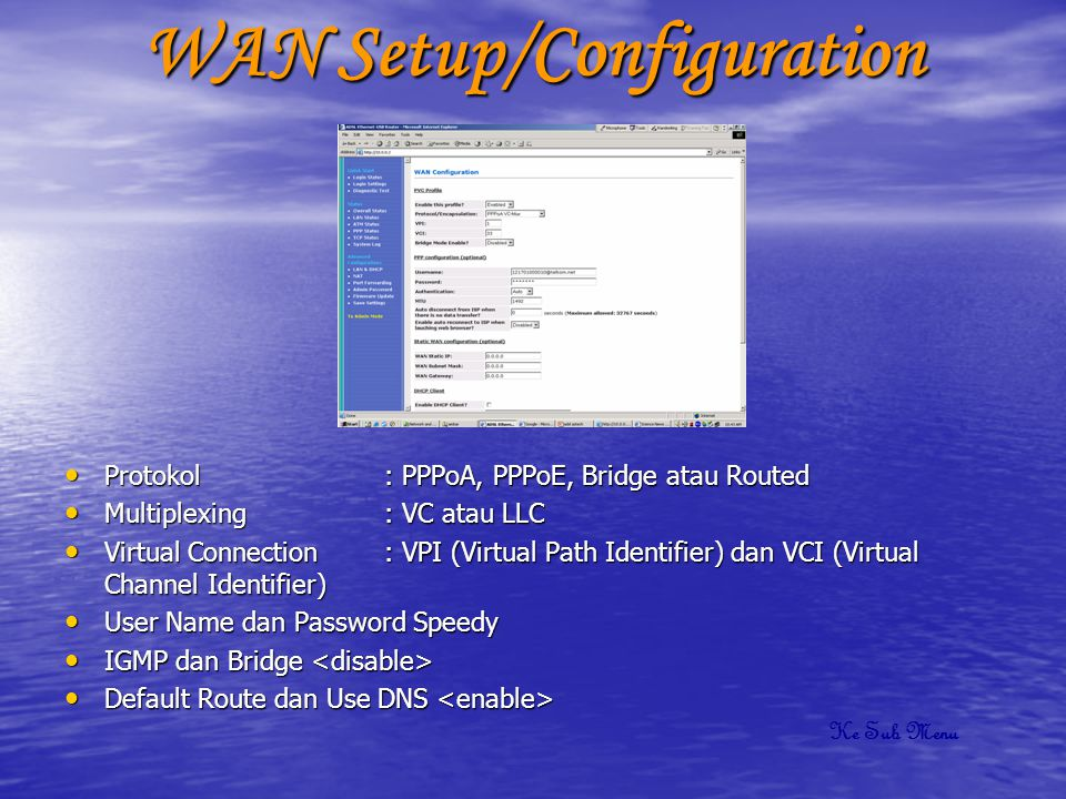 WAN Setup/Configuration • Protokol : PPPoA, PPPoE, Bridge atau Routed • Multiplexing : VC atau LLC • Virtual Connection : VPI (Virtual Path Identifier