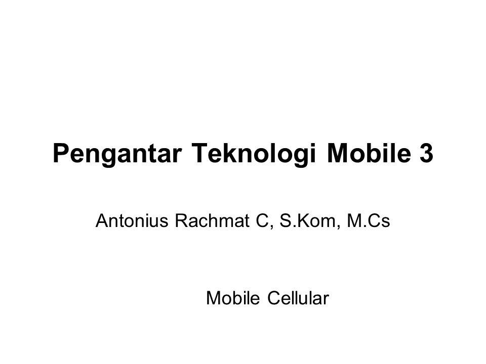 Pengantar Teknologi Mobile 3 Antonius Rachmat C, S.Kom, M.Cs Mobile Cellular