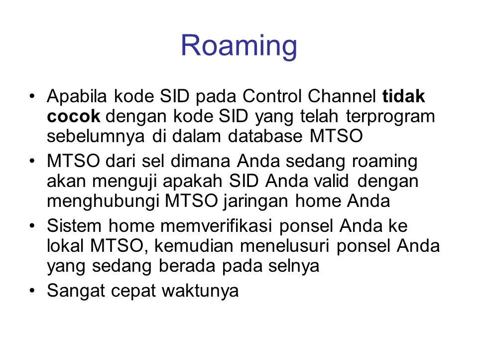 Roaming •Apabila kode SID pada Control Channel tidak cocok dengan kode SID yang telah terprogram sebelumnya di dalam database MTSO •MTSO dari sel dima