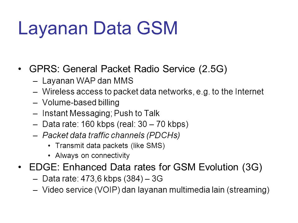 Layanan Data GSM •GPRS: General Packet Radio Service (2.5G) –Layanan WAP dan MMS –Wireless access to packet data networks, e.g. to the Internet –Volum