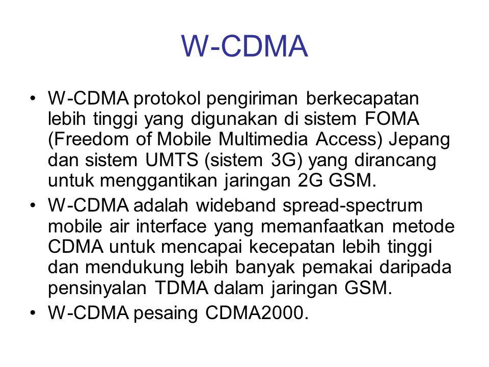W-CDMA •W-CDMA protokol pengiriman berkecapatan lebih tinggi yang digunakan di sistem FOMA (Freedom of Mobile Multimedia Access) Jepang dan sistem UMT