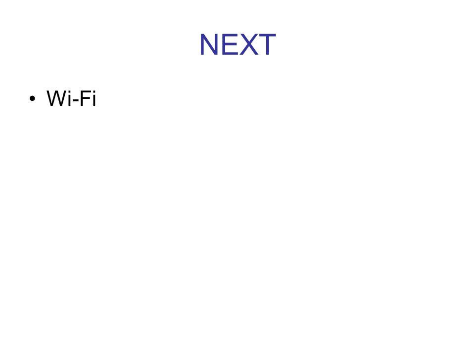 NEXT •Wi-Fi