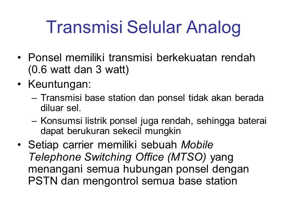 Transmisi Selular Analog •Ponsel memiliki transmisi berkekuatan rendah (0.6 watt dan 3 watt) •Keuntungan: –Transmisi base station dan ponsel tidak aka