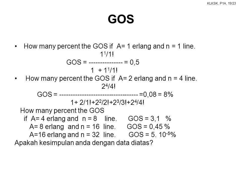 KLKSK, P1A, 19/23 GOS •How many percent the GOS if A= 1 erlang and n = 1 line.