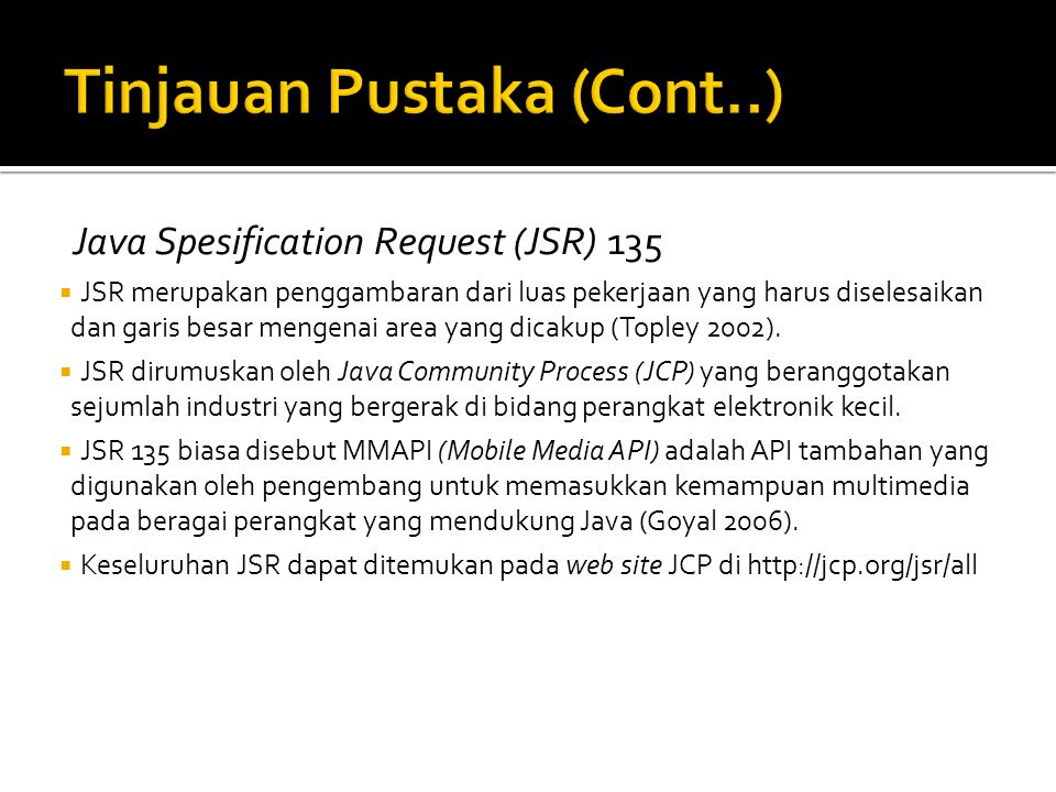 Java Spesification Request (JSR) 135  JSR merupakan penggambaran dari luas pekerjaan yang harus diselesaikan dan garis besar mengenai area yang dicakup (Topley 2002).