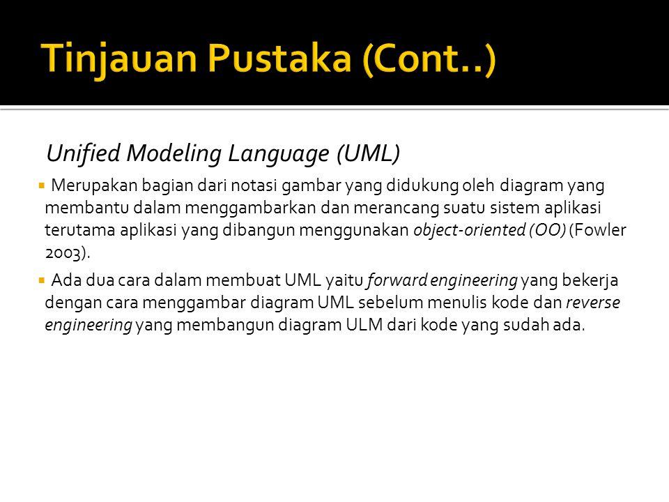 Unified Modeling Language (UML)  Merupakan bagian dari notasi gambar yang didukung oleh diagram yang membantu dalam menggambarkan dan merancang suatu sistem aplikasi terutama aplikasi yang dibangun menggunakan object-oriented (OO) (Fowler 2003).