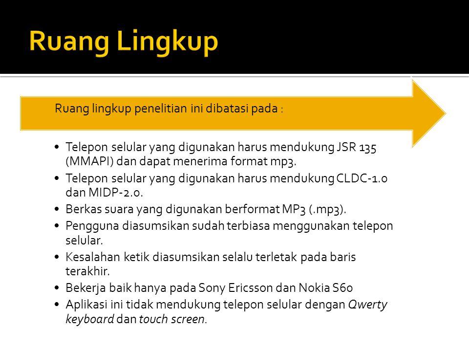 •Telepon selular yang digunakan harus mendukung JSR 135 (MMAPI) dan dapat menerima format mp3.