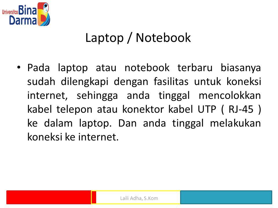 Laptop / Notebook • Pada laptop atau notebook terbaru biasanya sudah dilengkapi dengan fasilitas untuk koneksi internet, sehingga anda tinggal mencolo