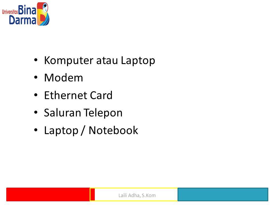 • Komputer atau Laptop • Modem • Ethernet Card • Saluran Telepon • Laptop / Notebook Laili Adha, S.Kom