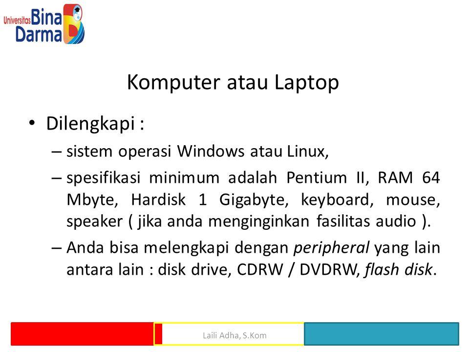 Komputer atau Laptop • Dilengkapi : – sistem operasi Windows atau Linux, – spesifikasi minimum adalah Pentium II, RAM 64 Mbyte, Hardisk 1 Gigabyte, ke
