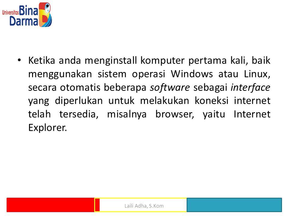 • Ketika anda menginstall komputer pertama kali, baik menggunakan sistem operasi Windows atau Linux, secara otomatis beberapa software sebagai interfa