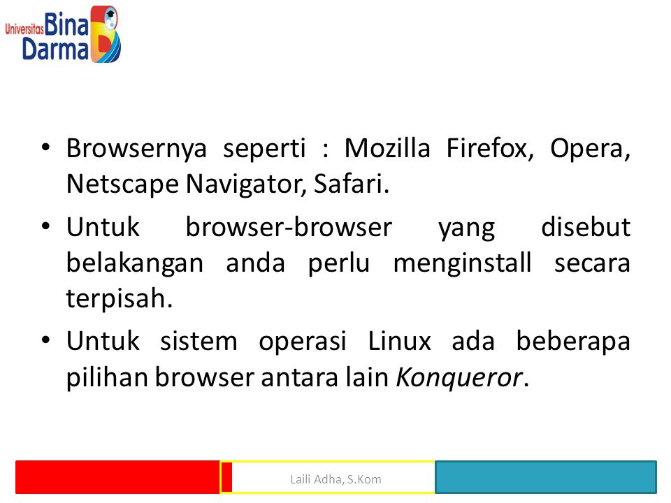 • Browsernya seperti : Mozilla Firefox, Opera, Netscape Navigator, Safari. • Untuk browser-browser yang disebut belakangan anda perlu menginstall seca