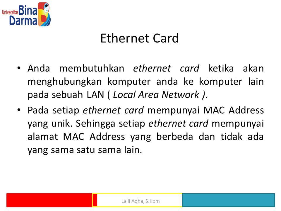 Ethernet Card • Anda membutuhkan ethernet card ketika akan menghubungkan komputer anda ke komputer lain pada sebuah LAN ( Local Area Network ). • Pada