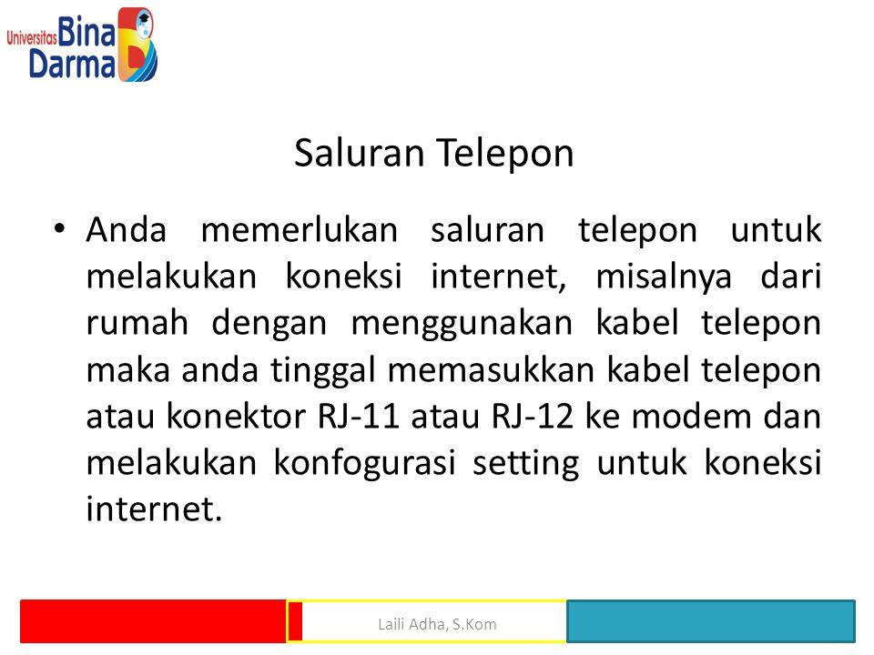 Saluran Telepon • Anda memerlukan saluran telepon untuk melakukan koneksi internet, misalnya dari rumah dengan menggunakan kabel telepon maka anda tin