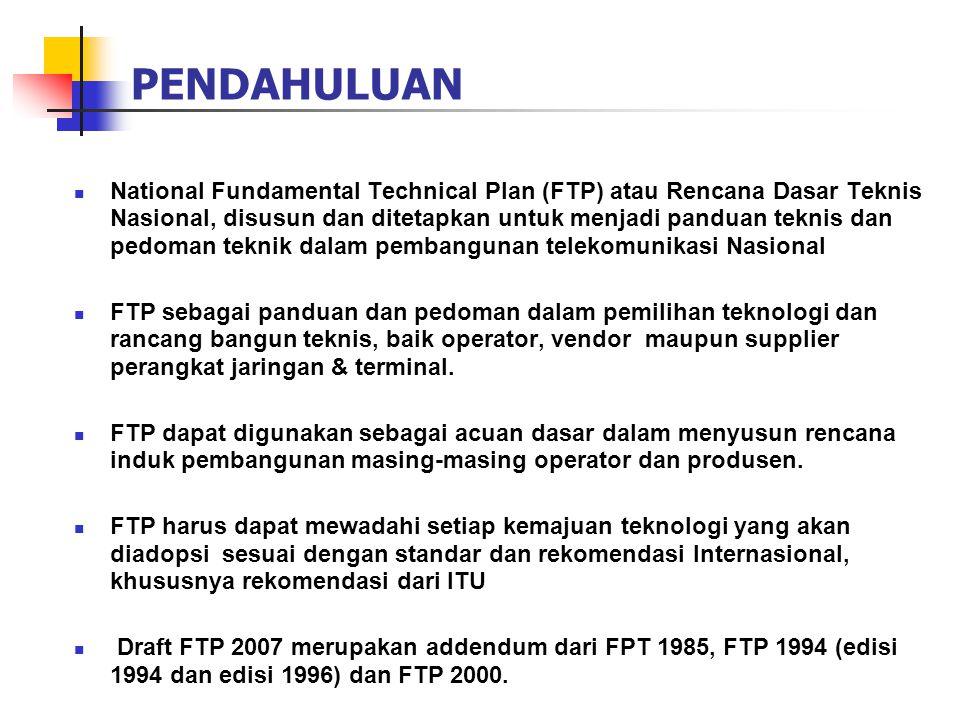 PENDAHULUAN  National Fundamental Technical Plan (FTP) atau Rencana Dasar Teknis Nasional, disusun dan ditetapkan untuk menjadi panduan teknis dan pe