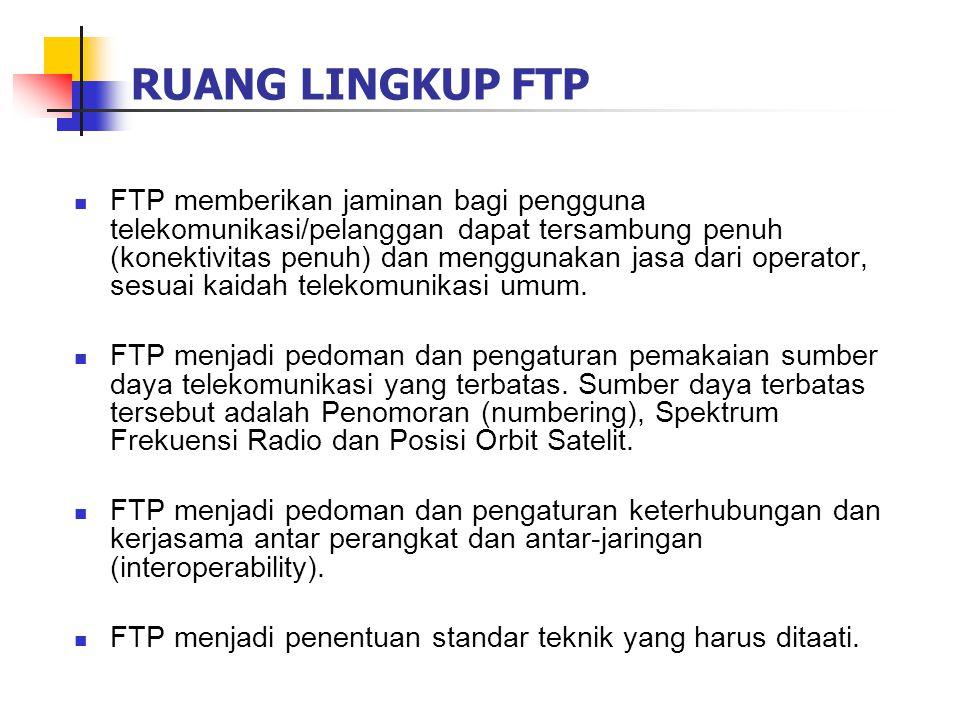 RUANG LINGKUP FTP  FTP memberikan jaminan bagi pengguna telekomunikasi/pelanggan dapat tersambung penuh (konektivitas penuh) dan menggunakan jasa dar