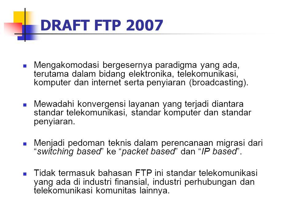 DRAFT FTP 2007  Mengakomodasi bergesernya paradigma yang ada, terutama dalam bidang elektronika, telekomunikasi, komputer dan internet serta penyiara