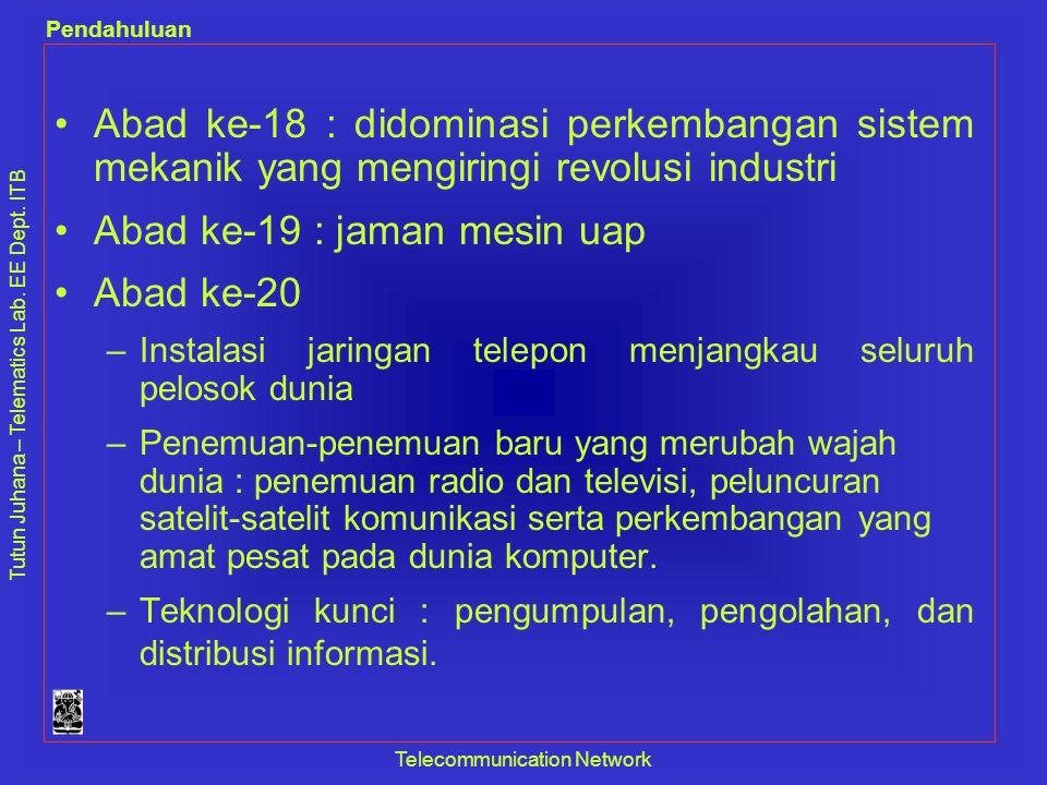 Tutun Juhana – Telematics Lab. EE Dept. ITB Pendahuluan Telecommunication Network •Abad ke-18 : didominasi perkembangan sistem mekanik yang mengiringi