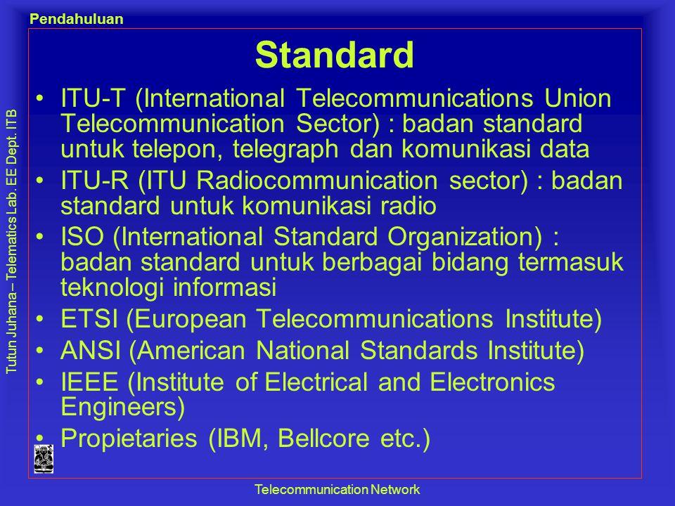 Tutun Juhana – Telematics Lab. EE Dept. ITB Pendahuluan Telecommunication Network Standard •ITU-T (International Telecommunications Union Telecommunic