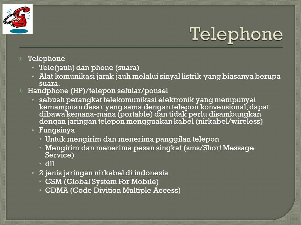 TTelephone •T•Tele(jauh) dan phone (suara) •A•Alat komunikasi jarak jauh melalui sinyal listrik yang biasanya berupa suara.