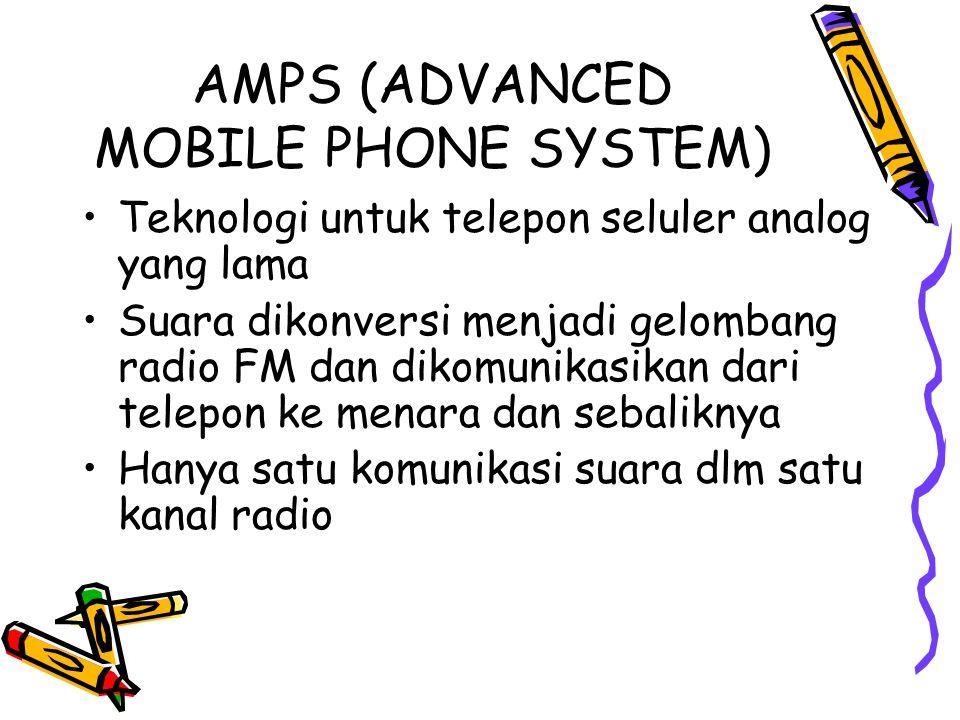 AMPS (ADVANCED MOBILE PHONE SYSTEM) •Teknologi untuk telepon seluler analog yang lama •Suara dikonversi menjadi gelombang radio FM dan dikomunikasikan dari telepon ke menara dan sebaliknya •Hanya satu komunikasi suara dlm satu kanal radio